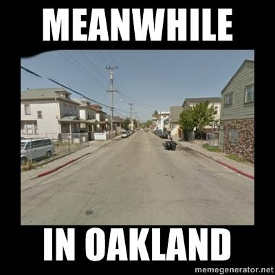 meanwhile in oakland
